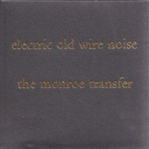 The Monroe Transfer - Electric Old Wire Noise CD (album) cover
