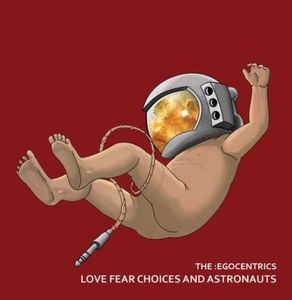 Love Fear Choices and Astronauts by EGOCENTRICS, THE album cover