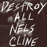 Nels Cline Destroy All album cover