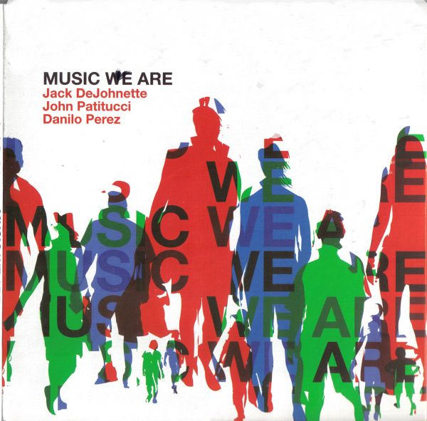 Music We Are (with  John Patitucci and Danilo Perez ) by DEJOHNETTE, JACK album cover