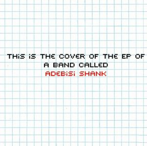 Adebisi Shank This Is The EP Of A Band Called Adebisi Shank album cover