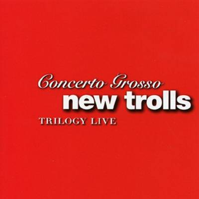 New Trolls - Concerto Grosso New Trolls - Trilogy Live CD (album) cover