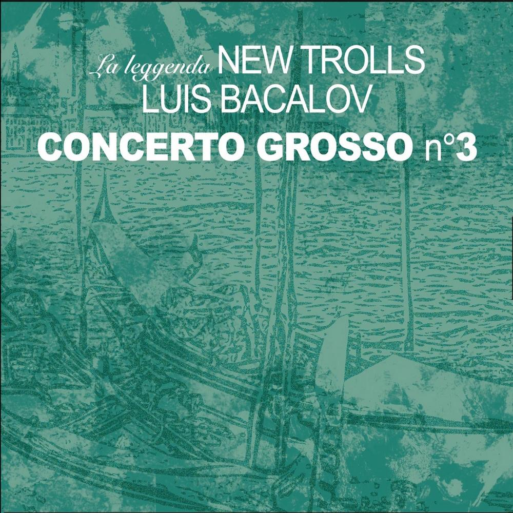 La Leggenda New Trolls & Luis Bacalov: Concerto Grosso N° 3 by NEW TROLLS album cover