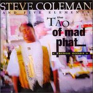 Steve Coleman The Tao of Mad Phat: Fringe Zones album cover