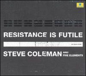 Steve Coleman Resistance Is Futile album cover