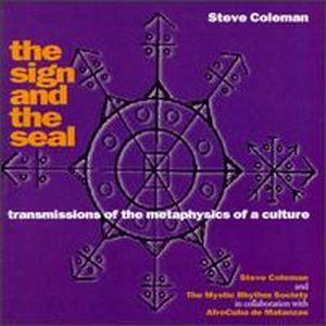 Steve Coleman The Sign and the Seal: Transmissions of the Metaphysics of a Culture album cover