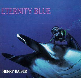 Henry Kaiser - Eternity Blue CD (album) cover
