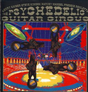 Henry Kaiser The Psychedelic Guitar Circus (with Steve Kimock / Harvey Mandel / Freddie Roulette ) album cover