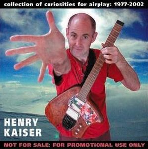 Henry Kaiser Playola - Collection of Curiosities for Airplay: 1977-2002 album cover