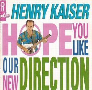 Henry Kaiser Hope You Like Our New Direction album cover