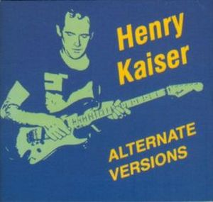 Henry Kaiser Alternate Versions album cover