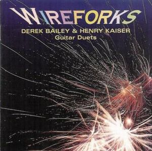 Henry Kaiser Wireforks (with Derek Bailey) album cover
