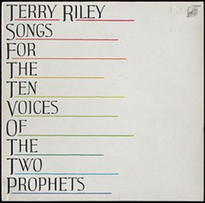 Songs For The Ten Voices Of The Two Prophets by RILEY, TERRY album cover