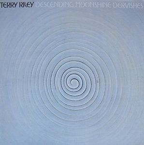 Terry Riley - Descending Moonshine Dervishes CD (album) cover