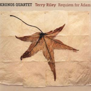 Terry Riley and the Kronos Quartet - Requiem For Adam by RILEY, TERRY album cover