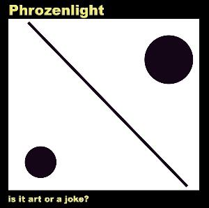 Phrozenlight - Is It Art Or A Joke? CD (album) cover