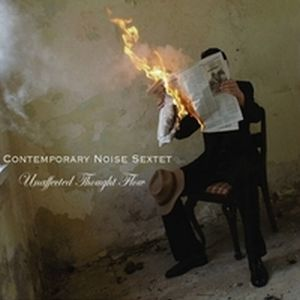 Contemporary Noise Sextet / Quartet / Quintet - Unaffected Thought Flow CD (album) cover