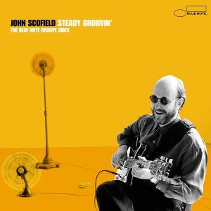 John Scofield Steady Groovin': The Blue Note Groove Sides album cover