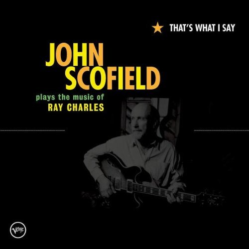 John Scofield That's What I Say: John Scofield Plays The Music Of Ray Charles album cover
