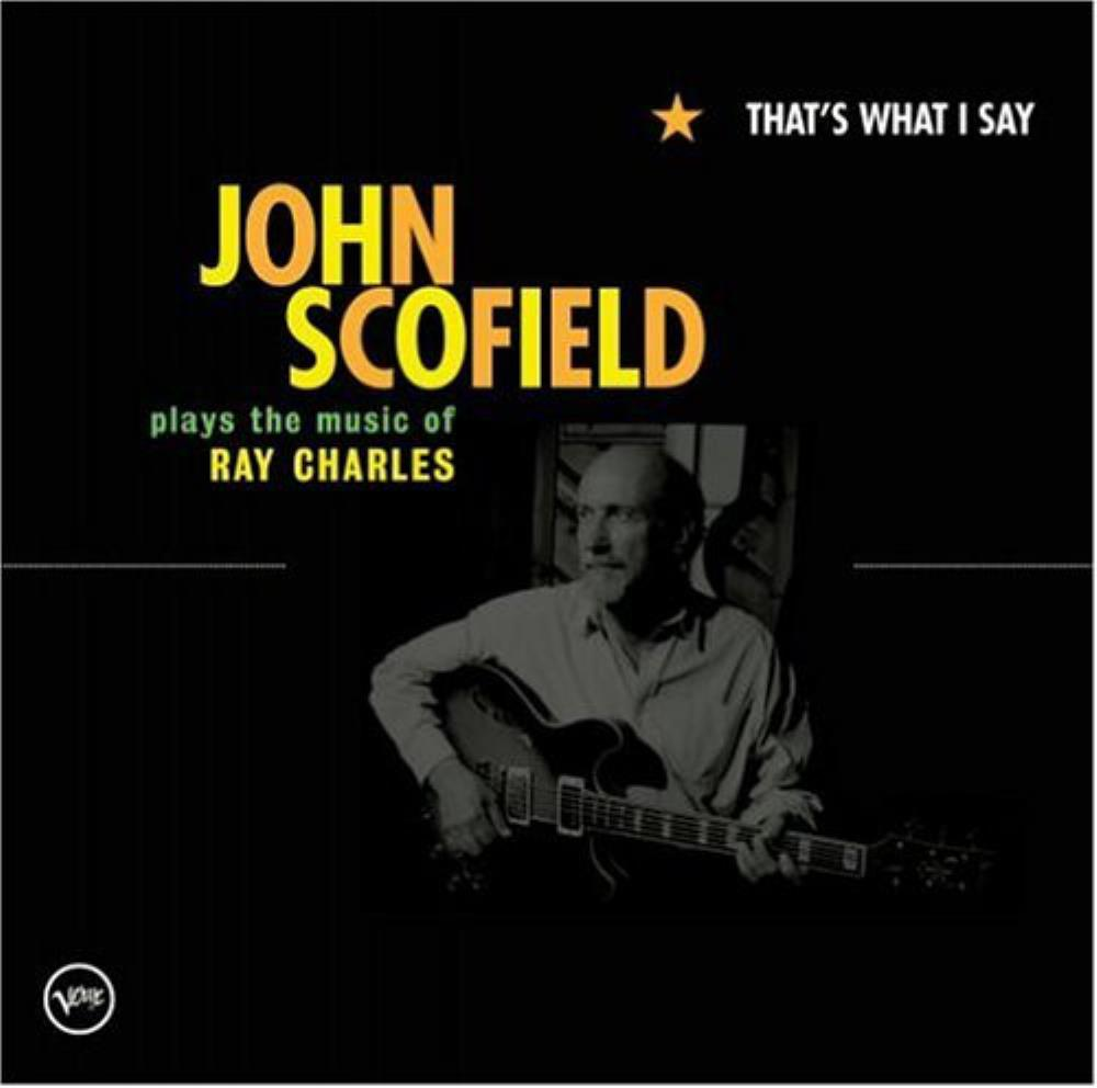 John Scofield That's What I Say - John Scofield Plays The Music Of Ray Charles album cover