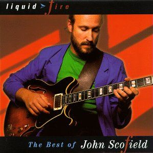 John Scofield Liquid Fire: The Best of John Scofield album cover