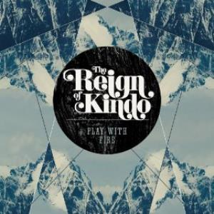 The Reign of Kindo Play With Fire album cover