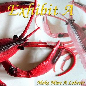 Make Mine A Lobster by EXHIBIT A album cover