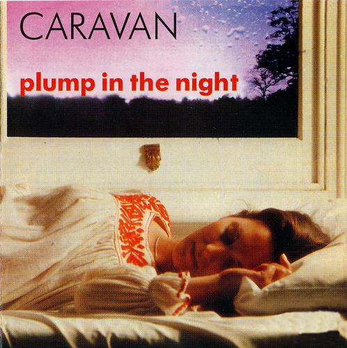 Caravan - For Girls Who Grow Plump In The Night CD (album) cover