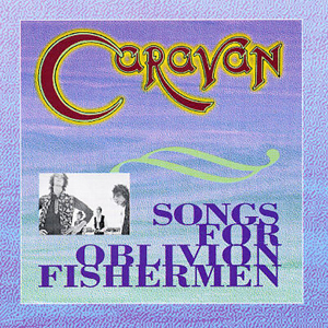 Caravan Songs For Oblivion Fishermen album cover