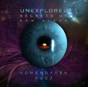 Unexplored Secrets of REM Sleep (Wladyslaw Komendarek & Przemyslaw Rudz) by PRZEMYSLAW RUDZ album cover