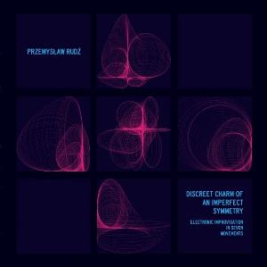 Discreet Charm Of An Imperfect Symmetry (Electronic Improvisation In Seven Movements) by PRZEMYSLAW RUDZ album cover