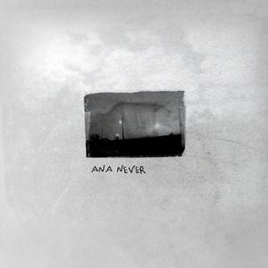 Ana Never by ANA NEVER album cover