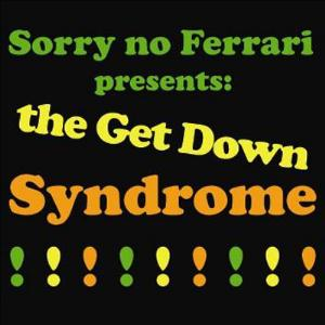 Sorry No Ferrari The Get Down Syndrome! album cover