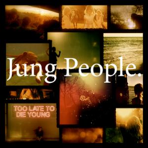 Too Late To Die Young by JUNG PEOPLE album cover