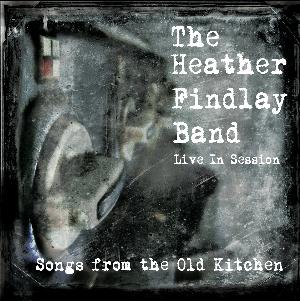 Heather Findlay The Heather Findlay Band: Songs from the Old Kitchen album cover