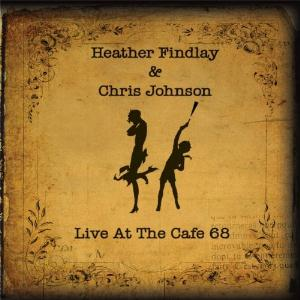 Heather Findlay Live at the Cafe 68 (with Chris Johnson) album cover