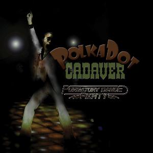 Polkadot Cadaver Purgatory Dance Party album cover