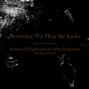 Returning We Hear The Larks Scattered Fragments of a Past Forgotten: Old Songs Reborn album cover