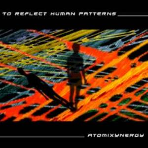 Atomixynergy - To Reflect Human Patterns CD (album) cover