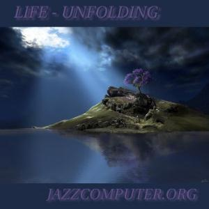 Life - Unfolding by JAZZCOMPUTER.ORG album cover