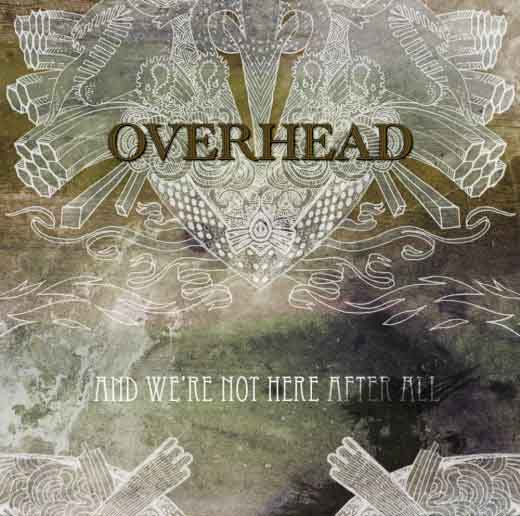 Overhead - And We're Not Here After All CD (album) cover