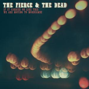 The Fierce & The Dead If It Carries On Like This We Are Moving To Morecambe album cover