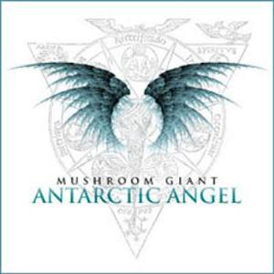 Mushroom Giant Antarctic Angel album cover