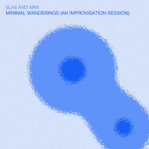 Minimal Wanderings - An Improvisation Session ( w/MMI) by 6LA8 album cover