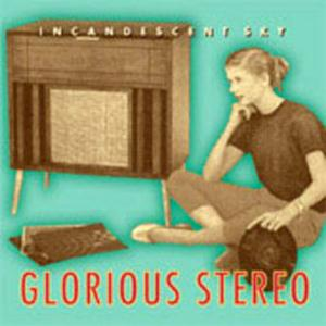 Incandescent Sky Glorious Stereo album cover