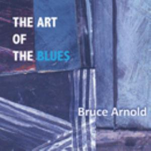 Bruce Arnold - The Art Of The Blues CD (album) cover