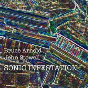 Bruce Arnold Sonic Infestation  (with John Stowell) album cover