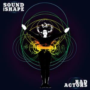 Sound & Shape Bad Actors album cover