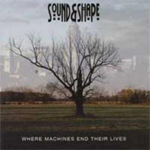 Sound & Shape Where Machines End Their Lives album cover