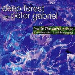 Peter Gabriel While the Earth Sleeps (w/ Deep Forest) album cover